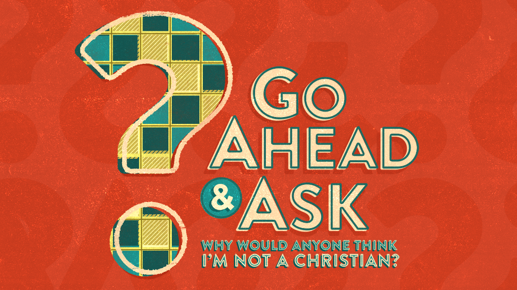 Go Ahead & Ask