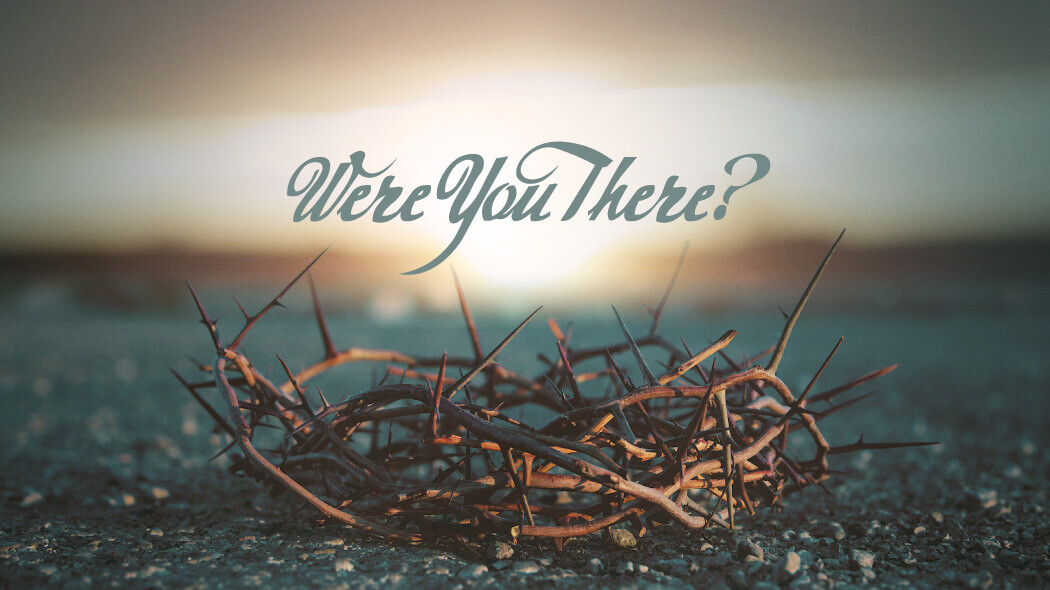 Were You There? (Good Friday 2019)