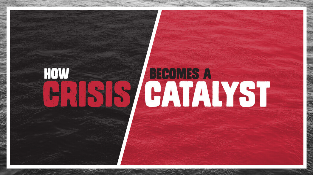 How Crisis Becomes a Catalyst